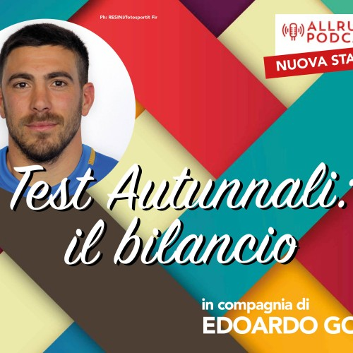 Allrugby Podcast: Edoardo Gori analizza i test autunnali dell'Italia